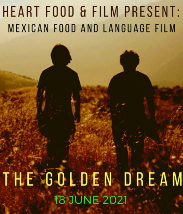 Heart Food & Film Present: Mexican Food and Language Film - The Golden Dream 18 June 2021